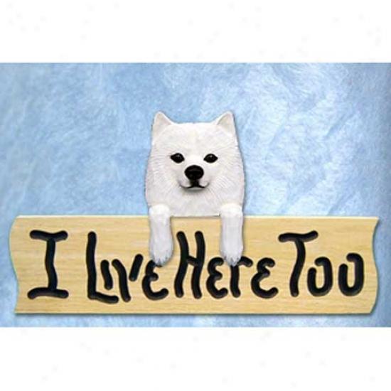 American Eskimo Dog I Live Here Too Oak Finish Sign