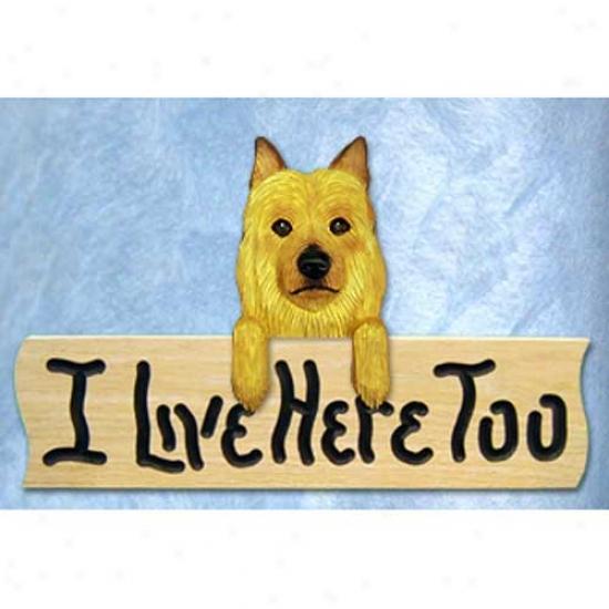 Australian Terrier I Live Here Too Oak Finish Sign