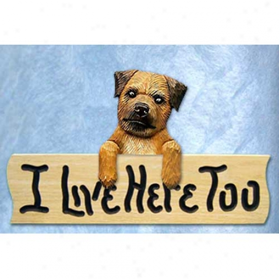 Border Terrier I Live Here Too Osk End Sign Wheaten