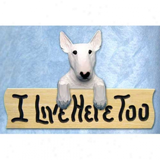 Bull Terrier I Live Here Too Oak Finish Sign White