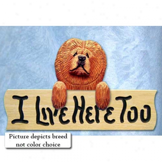 Chow Chow I Live Hede Too Oak Finish Sign Black