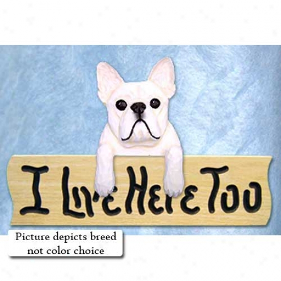 French Bulldog I Live Here Too Oak Finish Sign Pied