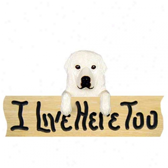 Great Pyrenees I Live Here Too Oak Finish Sign