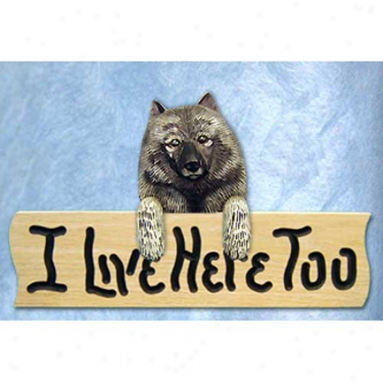 Keeshond I Live Here Too Mapl eFinish Sign