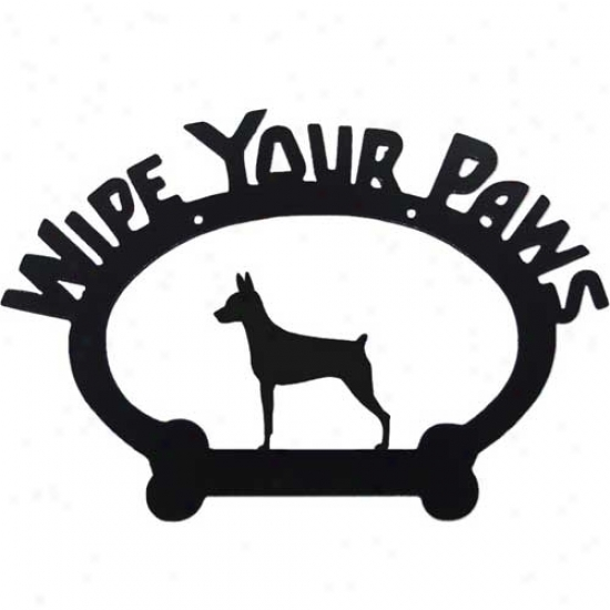 Miniature Pinscher Wipe Your Paqs Decorative Sign