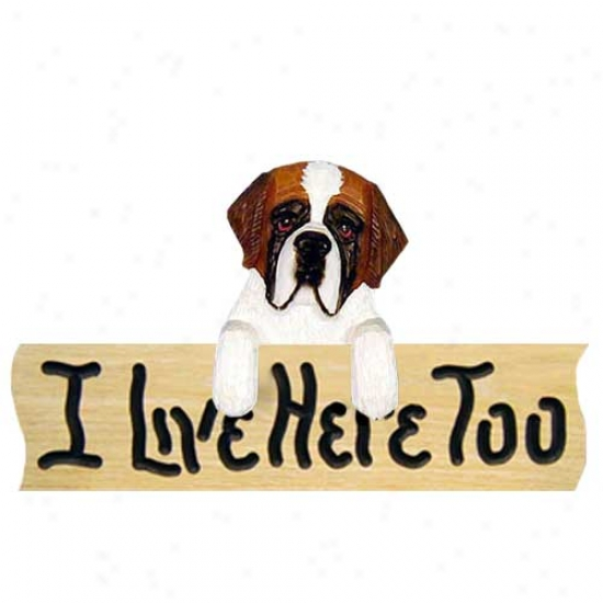 Saint Bernard I Live Here Too Oak Finish Sign