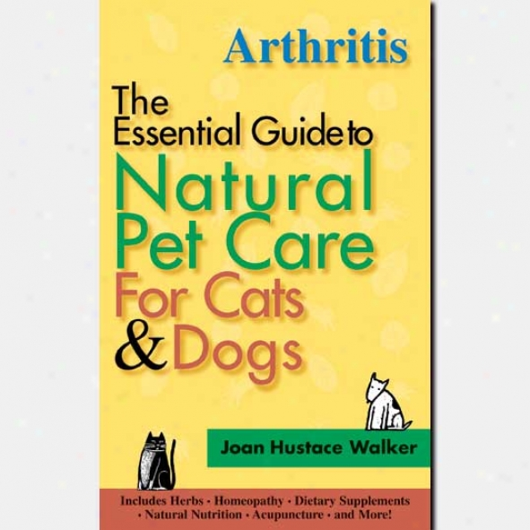 The Essential Guide To Natural Pet Care - Artthritis By Joan Hustace-walker