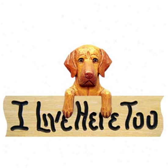 Vizsla I Live Her3 Too Ozk Fonish Sign