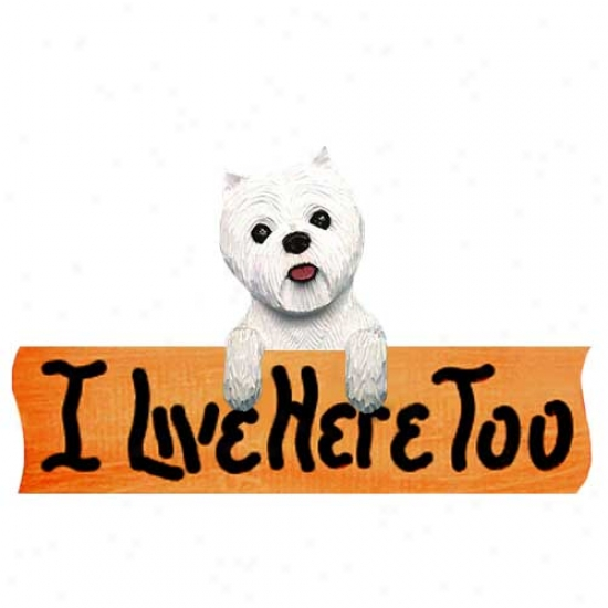 West Hlghland Pale Terrier I Live Here Too Maple Finish Sign